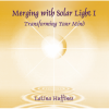 Merging with Solar Light I: Transforming Your Mind